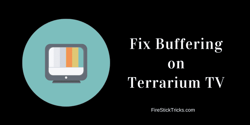 How to Fix Terrarium TV Buffering Issues - Fire Stick Tricks
