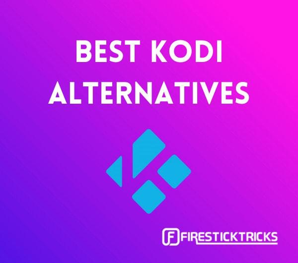 Top 6 Best Kodi Alternatives to Use in 2021