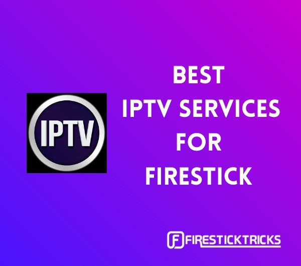 31 Best IPTV Services for FireStick, Android TV, PC [Aug 2021]